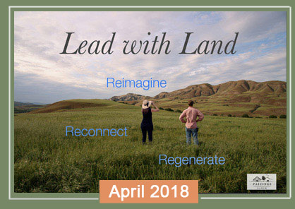 Lead with Land - expanding the network of landowners working to preserve and effectively steward farmland and ranchland toward healthy soil for healthy food, healthy communities, a healthy economy, and a healthy planet.