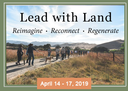 Lead with Land - expanding the network of landowners working to preserve and effectively steward farmland and ranchland toward healthy soil for healthy food, healthy communities, a healthy economy, and a healthy planet